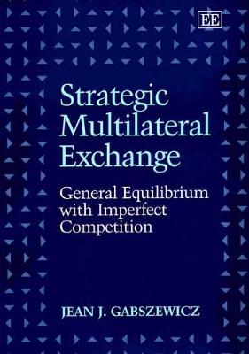 Strategic Multilateral Exchange by Jean Jaskold Gabszewicz