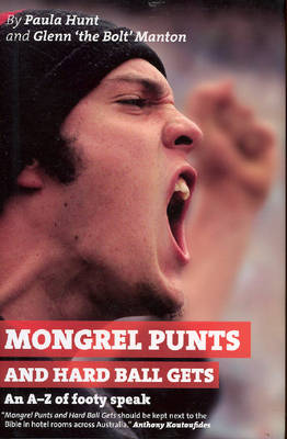 Mongrel Punts and Hard Ball Gets: An A-Z of Footy Speak by Paula Hunt