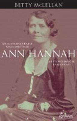 Ann Hannah, My (Un)Remarkable Grandmother by Betty McLellan