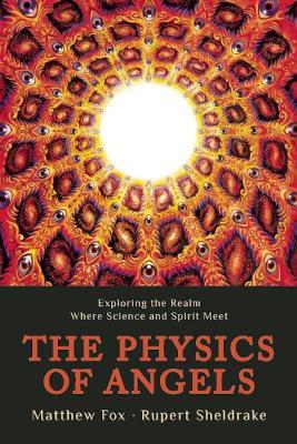 Physics of Angels by Rupert, Ph.D. Sheldrake