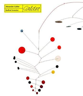 Alexander Calder - Radical Inventor by Anne Grace