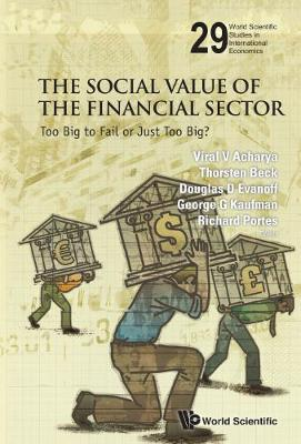 Social Value Of The Financial Sector, The: Too Big To Fail Or Just Too Big? by Viral V. Acharya