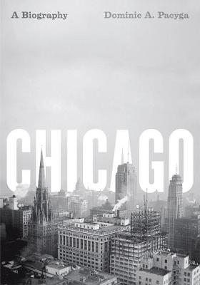 Chicago by Dominic A. Pacyga