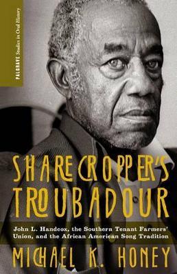 Sharecropper's Troubadour by Michael K. Honey