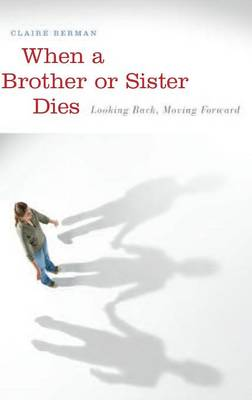 When a Brother or Sister Dies by Claire Berman