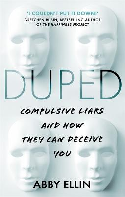 Duped: Compulsive Liars and How They Can Deceive You by Abby Ellin