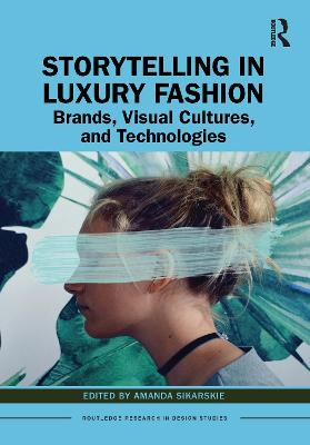 Storytelling in Luxury Fashion: Brands, Visual Cultures, and Technologies book