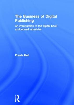 The Business of Digital Publishing by Frania Hall