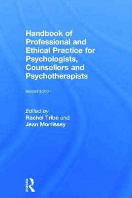 Handbook of Professional and Ethical Practice for Psychologists, Counsellors and Psychotherapists by Rachel Tribe