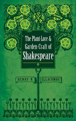 Plant-Lore and Garden-Craft of Shakespeare by Henry N. Ellacombe