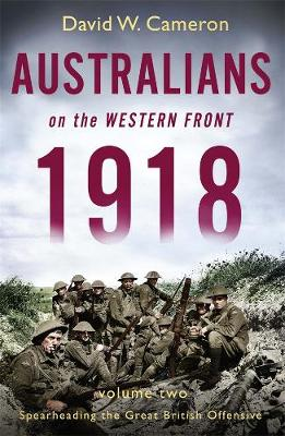 Australians on the Western Front 1918 Volume II: Spearheading the Great British Offensive book