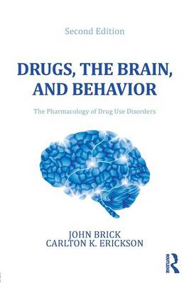 Drugs, the Brain, and Behavior by John Brick