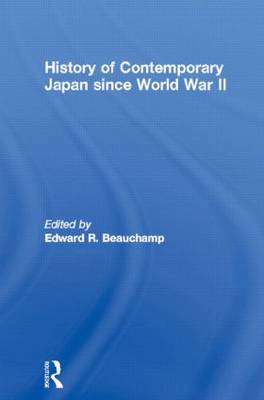 History of Contemporary Japan Since World War II by Edward R. Beauchamp