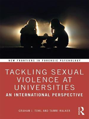 Tackling Sexual Violence at Universities: An International Perspective by Graham J. Towl
