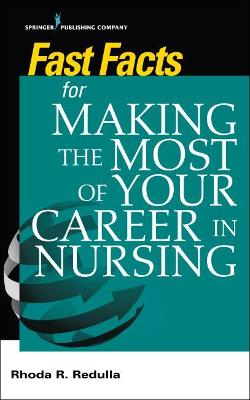 Fast Facts for Making the Most of Your Career in Nursing by Rhoda R. Redulla