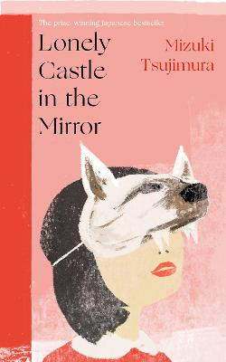 Lonely Castle in the Mirror: The no. 1 Japanese bestseller and Guardian 2021 highlight by Mizuki Tsujimura