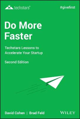 Do More Faster: TechStars Lessons to Accelerate Your Startup by Brad Feld