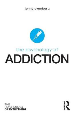 Psychology of Addiction by Jenny Svanberg