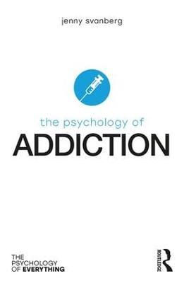 The Psychology of Addiction by Jenny Svanberg