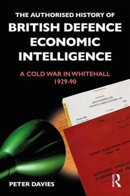 The Authorised History of British Defence Economic Intelligence by Peter Davies