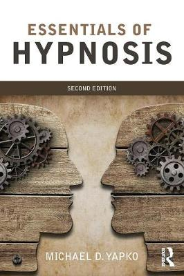Essentials of Hypnosis by Michael D. Yapko