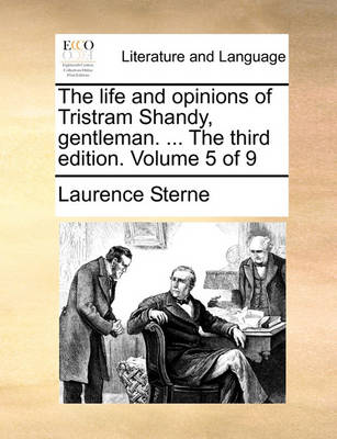 The Life and Opinions of Tristram Shandy, Gentleman. ... the Third Edition. Volume 5 of 9 by Laurence Sterne