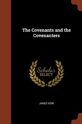 The Covenants and the Covenanters by James Kerr
