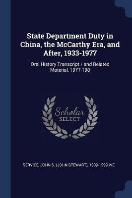 State Department Duty in China, the McCarthy Era, and After, 1933-1977 by John S (John Stewart) 1909-19 Service