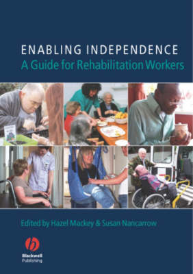 Enabling Independence - a Guide for Rehabilitationworkers by Hazel Mackey