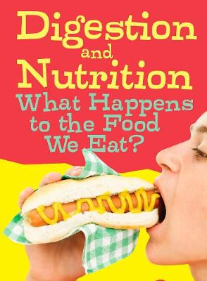 Digestion and Nutrition: What Happens to the Food We Eat? by Eve Hartman