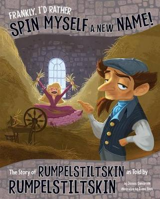 Frankly, I'd Rather Spin Myself a New Name!: The Story of Rumpelstiltskin as Told by Rumpelstiltskin by Jessica Gunderson