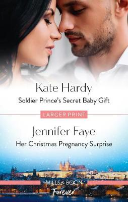 Soldier Prince's Secret Baby Gift/Her Christmas Pregnancy Surprise by Jennifer Faye