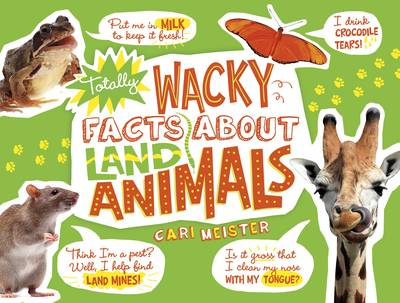 Totally Wacky Facts about Land Animals by Cari Meister
