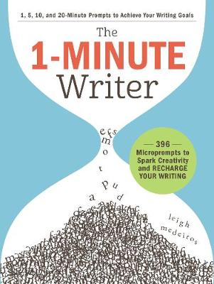 The 1-Minute Writer: 396 Microprompts to Spark Creativity and Recharge Your Writing by Leigh Medeiros