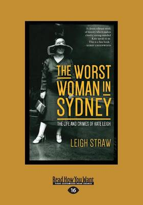 The Worst Woman in Sydney: The Life and Crimes of Kate Leigh by Leigh Straw
