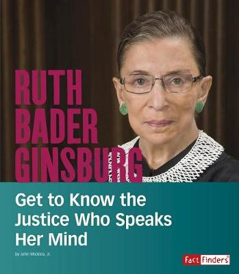 Ruth Bader Ginsburg: Get to Know the Justice Who Speaks Her Mind by John Micklos Jr.