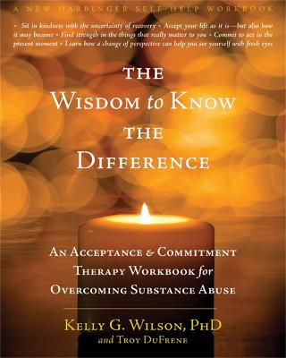 The Wisdom to Know the Difference by Kelly G. Wilson