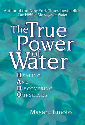 The True Power of Water by Masaru Emoto