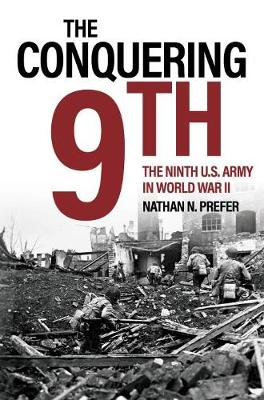 The Conquering Ninth: The Ninth U.S. Army in World War II by Nathan N. Prefer