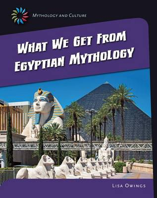 What We Get from Eqyptian Mythology by Lisa Owings Lisa Owings