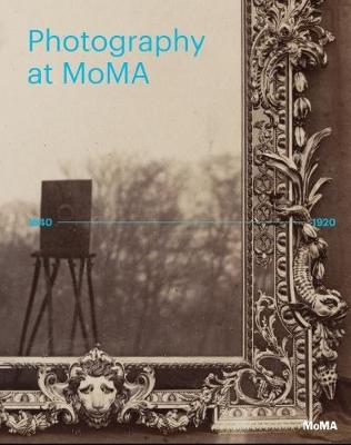 Photography at MoMA: 1840-1920 by Quentin Bajac