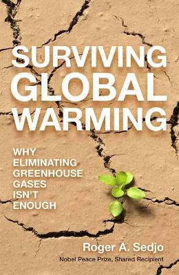 Surviving Global Warming: Why Eliminating Greenhouse Gases Isn't Enough by Roger A. Sedjo