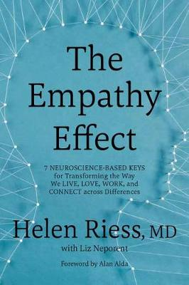 The Empathy Effect: 7 Neuroscience-Based Keys for Transforming the Way We Live, Love, Work, and Connect Across Differences by Helen Riess