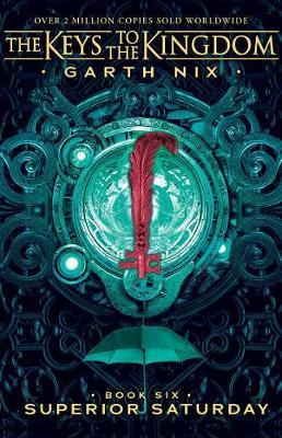 Superior Saturday: The Keys to the Kingdom 6 by Garth Nix