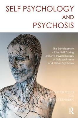 Self Psychology and Psychosis by David Garfield