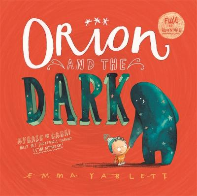 Orion and the Dark by Ms Emma Yarlett