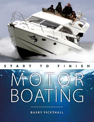 Motorboating Start to Finish: From Beginner to Advanced: the Perfect Guide to Improving Your Motorboating Skills by Barry Pickthall