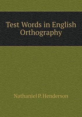 Test Words in English Orthography by Nathaniel Henderson