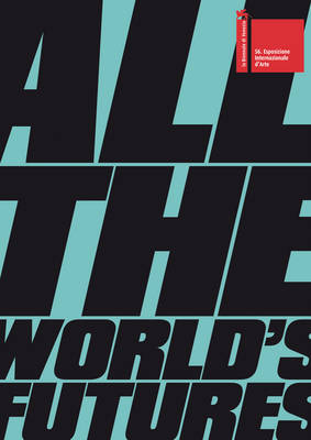 All the World's Futures by Okwui Enwezor