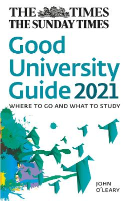 The Times Good University Guide 2021: Where to go and what to study by John O'Leary
